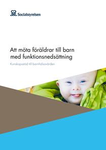 omslag till Att möta föräldrar till barn med funktionsnedsättning – Kunskapsstöd till barnhälsovården