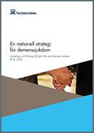 En nationell strategi för demenssjukdom – underlag och förslag till prioriterade insatser till 2022
